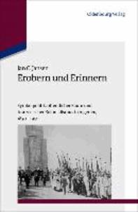 Erobern und Erinnern - Symbolpolitik, öffentlicher Raum und französischer Kolonialismus in Algerien 1830-1950.