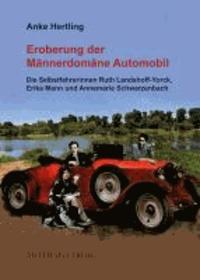Eroberung der Männerdomäne Automobil - Die Selbstfahrerinnen Ruth Landshoff-Yorck, Erika Mann und Annemarie Schwarzenbach.