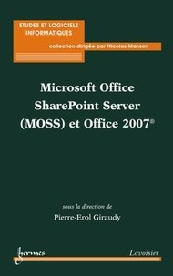 Erol Giraudy - Microsoft Office SharePoint Server (MOSS) et Office 2007.