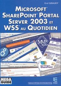 Erol Giraudy et  Collectif - Microsoft SharePoint Portal Server 2003 et WSS au quotidien.