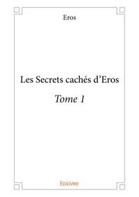 Eros - Les secrets cachés d'Eros - Tome 1.
