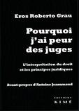 Eros Roberto Grau - Pourquoi j'ai peur des juges - L'interprétation du droit et les principes juridiques.