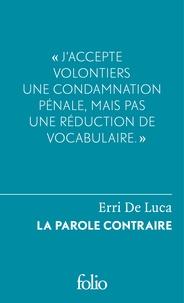 Erri De Luca - La parole contraire - Suivi de Du sentiment de justice et du devoir de désobéir.