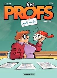 Erroc et Simon Léturgie - Les Profs Tome 19 : Note to be.