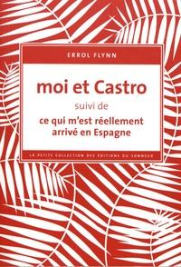 Errol Flynn - Moi et Castro - Suivi de Ce qui m'est réellement arrivé en Espagne.