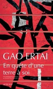 Ertai Gao - En quête d'une terre à soi.