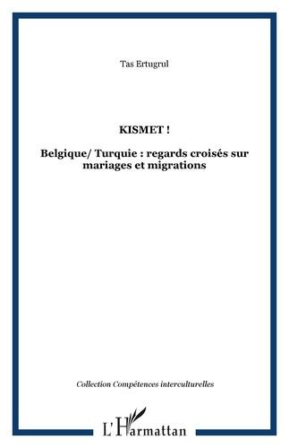 Ertugrul Tas - Kismet ! - Belgique/Turquie : regards croisés sur mariages et migrations.
