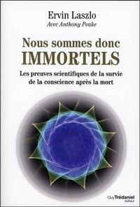 Ervin Laszlo - Nous sommes donc immortels - Les preuves scientifiques de la survie de la conscience après la mort.