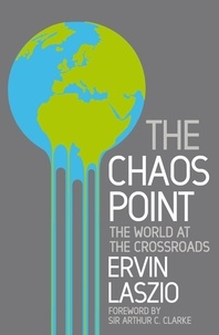 Ervin Laszlo - The Chaos Point - The world at the crossroads.