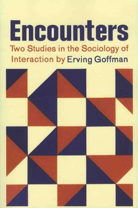Erving Goffman - Encounters - Two Studies in the Sociology of Interaction.