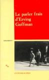 Erving Goffman - Le Parler frais d'Erving Goffman ....