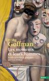 Erving Goffman et Yves Winkin - Les moments et leurs hommes.