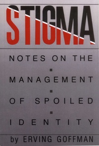 Erving Goffman - Stigma - Notes on the Management of Spoiled Identity.
