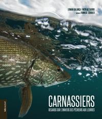 Erwan Balança et Nicolas Cadiou - Carnassiers - Regards sur l'univers des pêcheurs aux leurres.