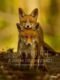Erwan Balança - La nature à 200 m de chez moi.