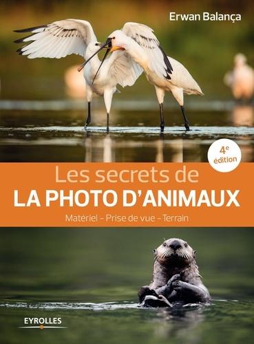 Les secrets de la photo d'animaux. Matériel, prise de vue, terrain 4e édition