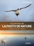 Erwan Balança - Les secrets de la photo de nature - Technique, pratique, matériel.