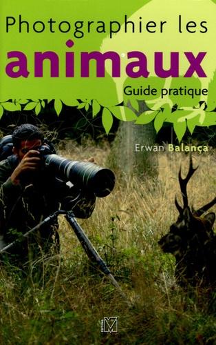 Erwan Balança - Photographier les animaux - Guide pratique.