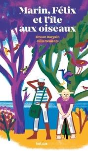 Erwan Bargain et Julia Wauters - Marin, Félix et l'île aux oiseaux.