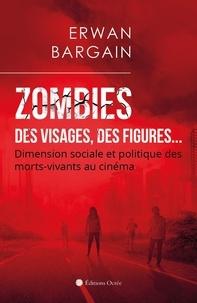 Erwan Bargain - Zombies - Des visages, des figures... - Dimension sociale et politique des morts-vivants au cinéma.