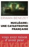 Erwan Benezet - Nucléaire : une catastrophe française.