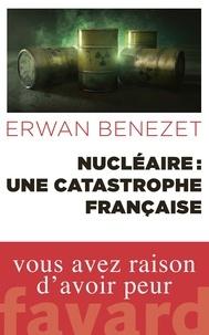 Nucléaire : une catastrophe française - Erwan Benezet pdf epub