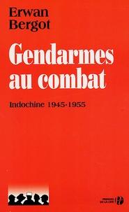 Gendarmes au combat- Indochine, 1945-1955 - Erwan Bergot |