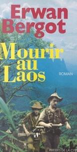 Erwan Bergot et Jeannine Balland - Mourir au Laos.