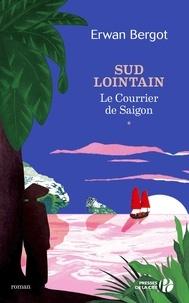 Erwan Bergot - Sud lointain Tome 1 : Le Courrier de Saïgon.