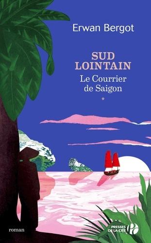Sud lointain Tome 1 Le Courrier de Saïgon
