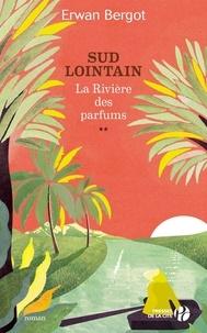 Erwan Bergot - Sud lointain Tome 2 : La Rivière des Parfums.