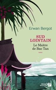 Erwan Bergot - Sud lointain Tome 3 : Le Maître de Bao Tan.