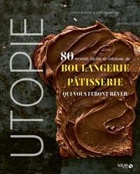Erwan Blanche et Sébastien Bruno - Utopie - 80 recettes faciles et créatives de boulangerie pâtisserie qui vous feront rêver.