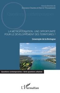 La métropolisation : une opportunité pour le développement des territoires ? - Lexemple de la Bretagne.pdf
