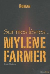 Erwan Chuberre - Sur mes lèvres... Mylène Farmer.