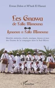 Erwan Delon et M'bark El Haouzi - Les Gnawa de Lalla Mimouna - Identité, mémoire, rituels, musique, danses et jeux des Gnawa de la compagne dans le Sud-Maroc.