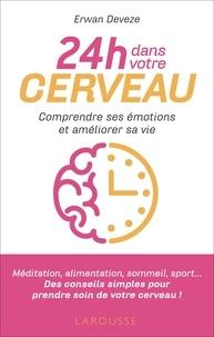 Erwan Devèze - 24 h dans votre cerveau - Comprendre ses émotions et reprendre le contrôle de sa vie.