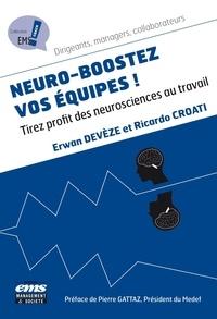 Erwan Devèze et Ricardo Croati - Neuro-boostez vos équipes ! - Tirez profit des neurosciences au travail.