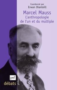 Erwan Dianteill - Marcel Mauss - L'anthropologie de l'un et du multiple.