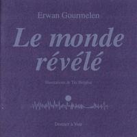 Erwan Gourmelen - Le monde révélé.