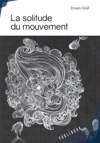 Erwan Grall - La solitude du mouvement.