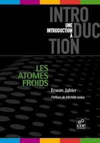 Erwan Jahier - Les atomes froids.