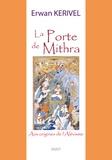 Erwan Kerivel - La porte de Mithra - Aux origines de l'alévisme.