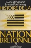 Erwan Koshaneg et Glaoud Planson - Histoire de la nation Bretonne.