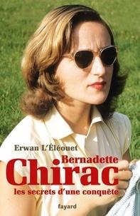 Erwan L'Eléouet - Bernadette Chirac, les secrets d'une conquête.