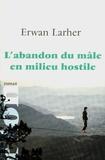 Erwan Larher - L'abandon du mâle en milieu hostile.