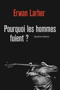 Erwan Larher - Pourquoi les hommes fuient ?.