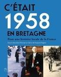Erwan Le Gall et François Prigent - C'était 1958 en Bretagne - Pour une histoire locale de la France.