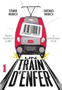 Erwan Manac'h et Gwenaël Manac'h - Un train d'enfer - Enquête dessinée sur la SNCF et la privatisation du rail.