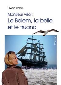 Erwan Palais - Monsieur Visa : Le Belem, la belle et le truand.